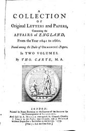 A Collection of Original Letters and Papers: Concerning the Affairs of England from the Year 1641 to 1660, Volume 1