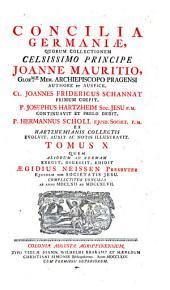 Concilia Germaniae ... a Joanne-Friderico Schannat collecta, dein a Josepho Hartzheim, (Hermanno Sckoll et Aegidio Neissen) continuata, notis, charta illustrata: Volume 10