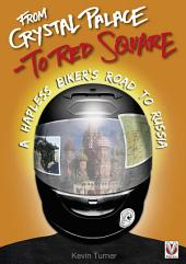From Crystal Palace to Red Square: - A Hapless Biker's Road to Russia