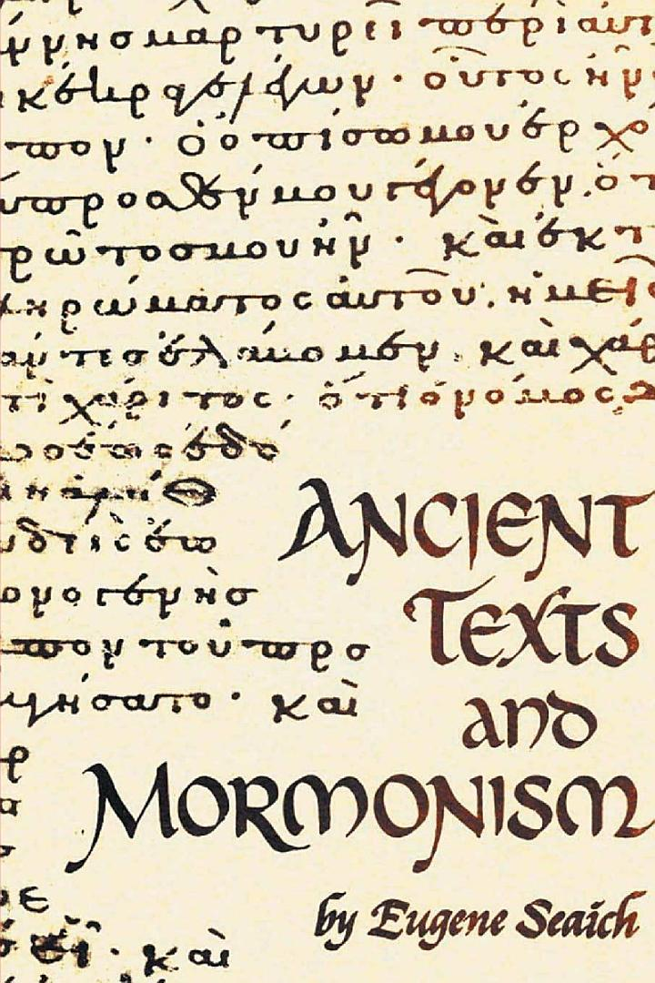 Ancient Texts And Mormonism The REAL Answer to Critics of Mormonism Showing that Mormonism is a genuine restoration of Primitive Christianity