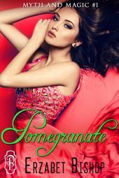 Pomegranate: Myths & Magic Book 1