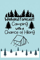 Weekend Forecast Camping With A Chance Of Hiking