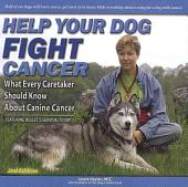 Help Your Dog Fight Cancer: What Every Caretaker Should Know About Canine Cancer, Featuring Bullet's Survival Story