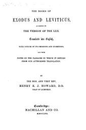The Books of Exodus and Leviticus, According to the Version of the LXX. Translated ... With Notices of Its Omissions and Insertions, and with Notes on the Passages in which it Differs from Our Authorised Translation. By the Hon. and Very Rev. Henry E. J. Howard