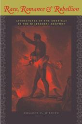 Race, Romance, and Rebellion: Literatures of the Americas in the Nineteenth Century