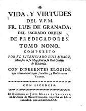 Vida, y virtudes del V.P.M. Fr. Luis de Granada, del sagrado orden de Pre rentes elogios, que le han dado papas, sanctos, y doctissimos varones
