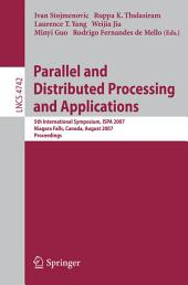 Parallel and Distributed Processing and Applications: 5th International Symposium, ISPA 2007, Niagara Falls, Canada, August 29-31, 2007, Proceedings