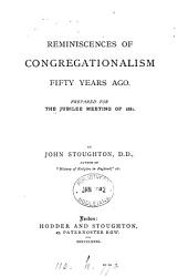 Reminiscences of Congregationalism Fifty Years Ago: Prepared for the Jubilee Meeting of 1881