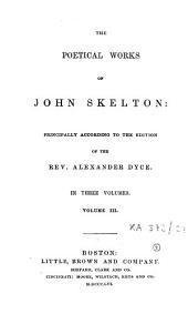 The Poetical Works of John Skelton: Volume 3
