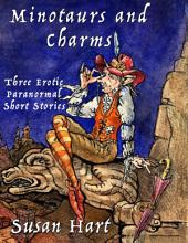 Minotaurs and Charms: Three Erotic Paranormal Short Stories