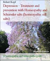 Depression - Treatment and prevention with Homeopathy and Schuessler salts (homeopathic cell salts): A homeopathic, naturopathic and biochemical guide
