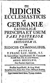 De Iudiciis Ecclesiasticis Ad Germaniae Cattholicae Principia Et Usum: Complectens Sectionem II. De Judiciis Criminalibus, Volume 2