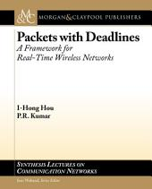 Packets with Deadlines: A Framework for Real-Time Wireless Networks