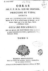 Obras del V.P.M Fr. Luis de Granada: precede su vida escrita por ... Luis Muñoz ... Guía de pecadores, en la qual [sic] se contiene una larga y copiosa exhortacion á la virtud y guarda de los mandamientos divinos, Volumen 1