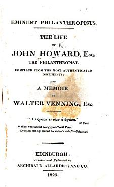 The Life of J  Howard     Compiled from the Most Authenticated Documents  and a Memoir of W  Venning PDF