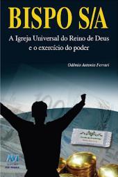 Bispo S/A: A Igreja Universal do Reino de Deus e o exercício do poder