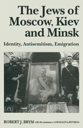 The Jews of Moscow, Kiev and Minsk: Identity, Antisemitism, Emigration