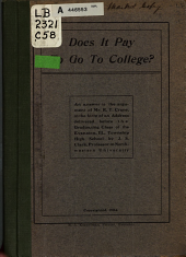 Does it Pay to Go to College?: An Answer to the Argument of Mr. R.T. Crane, in the Form of an Address Delivered Before the Graduating Class of the Evanston, Ill., Township High School