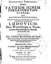 Disputatio theologica contra fatuum ignem purgatorii papistarum