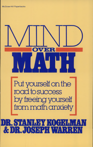 Mind Over Math  Put Yourself on the Road to Success by Freeing Yourself from Math Anxiety