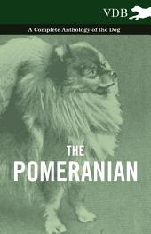 The Pomeranian - A Complete Anthology of the Dog