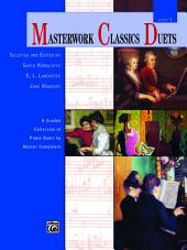 Masterwork Classics Duets, Level 9: A Graded Collection of Early Advanced Piano Duets by Master Composers (1 Piano, 4 Hands)