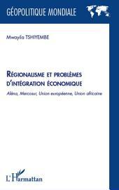 Régionalisme et problèmes d'intégration économique: Aléna, Mercosur, Union Européenne, Union Africaine