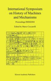 International Symposium on History of Machines and Mechanisms: Proceedings HMM2004