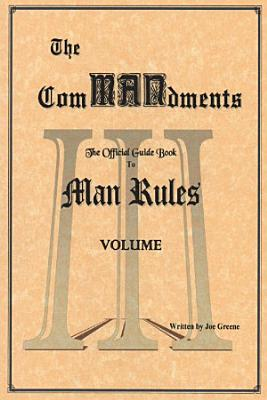 The ComMANdments  The Official Guide Book to Man Rules  volume III PDF