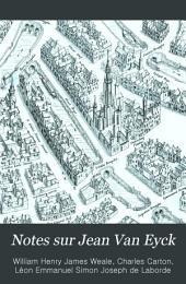 Notes sur Jean Van Eyck: réfutation des erreurs de M. l'Abbé Carton et des théories de M. le Comte de Laborde suivie de nouveaux documents découverts dans les archives de Bruges