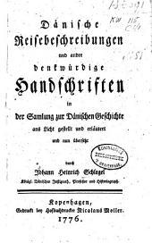 Dänische Reisebeschreibungen und andre denkwürdige Handschriften in der Sammlung zur Dänischen Geschichte ans Licht gestellt und erläutert