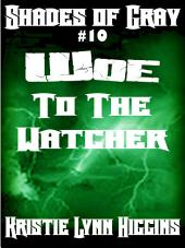 #10 Shades of Gray: Woe To The Watcher