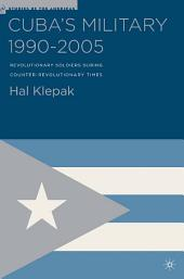 Cuba's Military 1990-2005: Revolutionary Soldiers During Counter-Revolutionary Times