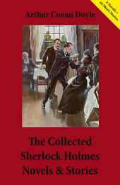 The Collected Sherlock Holmes Novels & Stories (4 Novels + 44 Short Stories): A Study in Scarlet + The Sign of the Four + The Hound of the Baskervilles + The Valley of Fear + The Adventures of Sherlock Holmes + The Memoirs of Sherlock Holmes + The Return of Sherlock Holmes + His Last Bow: Some Later Reminiscences of Sherlock Holmes