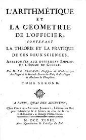 L'arithmetique et la geometrie de l'officier, contenant la theorie et la pratique de ces sciences, appliquees aux differens emplois de l'homme de guerre: Volume 2