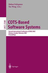 COTS-Based Software Systems: Second International Conference, ICCBSS 2003 Ottawa, Canada, February 10-13, 2003