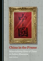 China in the Frame: Materialising Ideas of China in Italian Museums