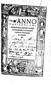 Annotationes Phi. Melanchthonis, omnium eruditiss. in Evangelium Matthaei