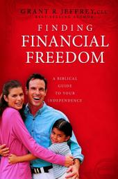 Finding Financial Freedom: A Biblical Guide to Your Independence