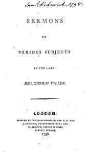 Sermons on Various Subjects: By the Late Rev. Thomas Toller