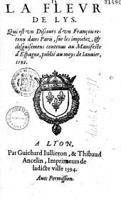 La Fleur de lys. Qui est vn Discours [par A. Arnauld] d'vn François retenu dans Paris, sur les impietez, et desguisemens contenus au Manifeste d'Espagne, iublié au moys de Ianuier, 1593