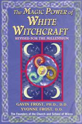 Magic Power of White Witchcraft: Revised for the New Millennium