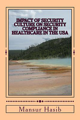 Impact of Security Culture on Security Compliance in Healthcare in the United States of America PDF