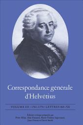 Correspondance générale d'Helvétius, Volume III: 1761-1774 / Lettres 465-720