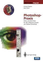 Photoshop-Praxis: Tricks und Techniken für den effektiven Einsatz von Adobe Photoshop