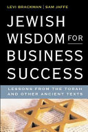 Jewish Wisdom for Business Success  Lessons for the Torah and Other Ancient Texts PDF
