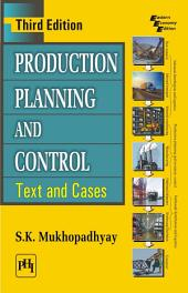 PRODUCTION PLANNING AND CONTROL: Text and Cases, Edition 3