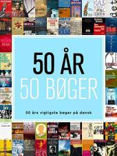 50 år - 50 bøger: 50 års vigtigste bøger på dansk