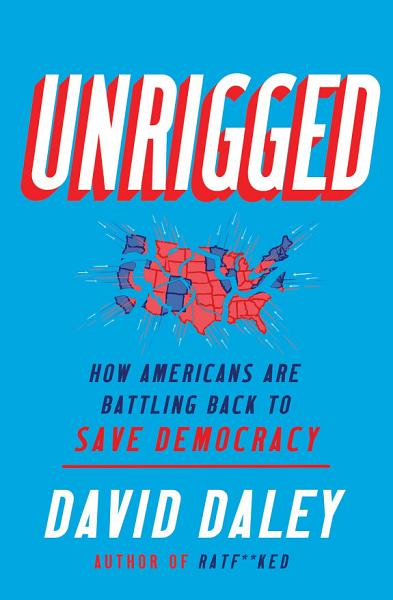 Download Unrigged  How Americans Are Battling Back to Save Democracy Book