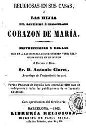 Religiosas en sus casas, ó, Las Hijas del Santísimo e Inmaculado Corazon de María: instrucciones y reglas
